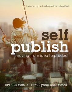 Self-Publish: Moving from Idea to Product - Kindle edition by Erin Ulrich, Teri Lynne Underwood. Reference Kindle eBooks @ Amazon.com.