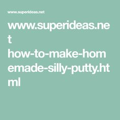 www.superideas.net how-to-make-homemade-silly-putty.html