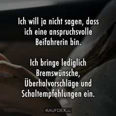 Ich will ja nicht sagen, dass ich eine anspruchsvolle Beifahrerin I do not want to say that I am a demanding co-driver. I bring in [. Movie Quotes, Funny Quotes, German Boys, About Facebook, Visual Statements, New Day, Laugh Out Loud, Decir No, Laughter