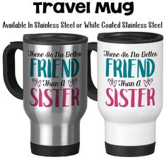 Travel Mug, There Is No Better Friend Than A Sister Sisters Birthday Sister Mug Sister Gift Sisters Friends, Stainless Steel, 14 oz