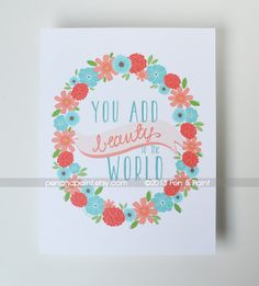 You add beauty to the world. Quote Floral by penandpaint on Etsy, $17.50