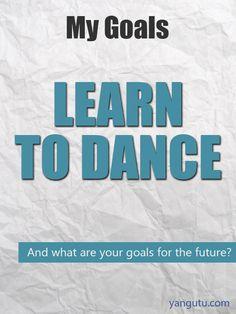 It's My Goal: Learn to dance #goals, #personal, #bestofpinterest, https://apps.facebook.com/yangutu