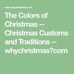 The Colors of Christmas -- Christmas Customs and Traditions -- whychristmas?com