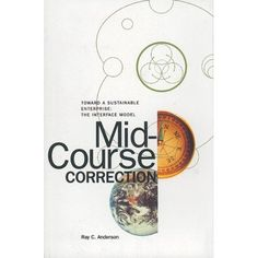 Mid-Course Correction: Toward a Sustainable Enterprise: The Interface Model: Ray Anderson: 9780964595354: Amazon.com: Books
