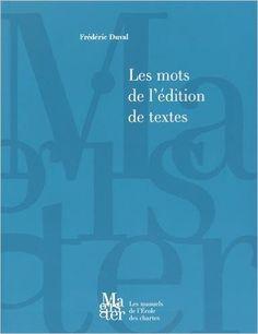 Les mots de l'édition de textes / Frédéric Duval - Paris : École nationale des Chartes, cop. 2015