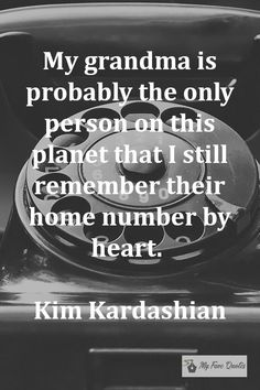 """""""My grandma is probably the only person on this planet that I still remember their home number by heart! Kim Kardashian Quotes, Insta Ideas, Family Quotes, Quotations, Number, Heart, Qoutes, Quotes, Quotes About Family"""