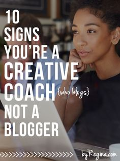 10 Signs You're a Creative Coach, Not a Blogger - by Regina [for bloggers // creative businesses // and you]