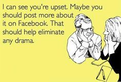 facebook drama quotes and sayings | ... should post more about it on Facebook... | lolVirgin - House of Humor