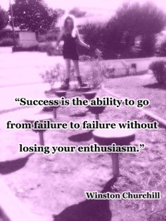 """""""Success is the ability to go from from failure to failure without losing your enthusiasm."""" ~ Winston Churchill quote, Wisdom Quotes"""