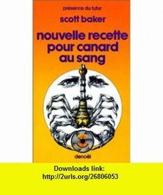 Nouvelle recette pour canard au sang (9782207303689) Scott Baker , ISBN-10: 2207303683  , ISBN-13: 978-2207303689 ,  , tutorials , pdf , ebook , torrent , downloads , rapidshare , filesonic , hotfile , megaupload , fileserve