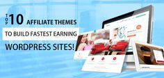 Top 10 Affiliate WordPress Themes to build fastest earning WordPress sites!