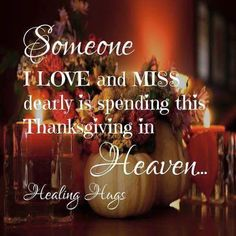 Someone i love and miss dearly is spending this Thanksgiving in Heaven thanksgiving happy thanksgiving thanksgiving images thanksgiving quotes thanksgiving pics happy thanksgiving quotes thanksgiving gifs thanksgiving in heaven Thanksgiving Blessings, Thanksgiving Quotes, Happy Thanksgiving, Thanksgiving Pictures, Thanksgiving Appetizers, Thanksgiving Outfit, Thanksgiving Crafts, Thanksgiving Decorations, Missing My Husband