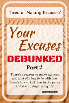 One of the biggest reasons we keep making excuses for not pursuing our goals is fear. It's time to kick fear in the pants and start living the big life!