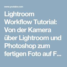 Lightroom Workflow Tutorial: Von der Kamera über Lightroom und Photoshop zum fertigen Foto auf Facebook - YouTube