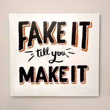 Znalezione obrazy dla zapytania fake it till you make it