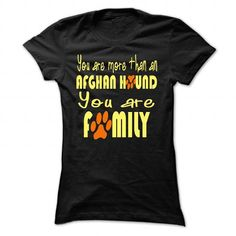You are more than an Afghan hound You are family T Shirts, Hoodie Sweatshirts