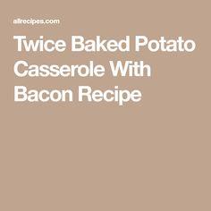 Twice Baked Potato Casserole With Bacon Recipe