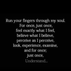 Just once...for understanding is the glue that binds two souls . .