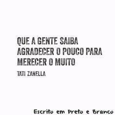 Que a gente saiba agradecer o pouco para merecer o muito (Tati Zanella)