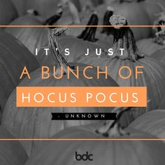 "Quote of the day: ""It's just a bunch of Hocus Pocus."" - Unknown"