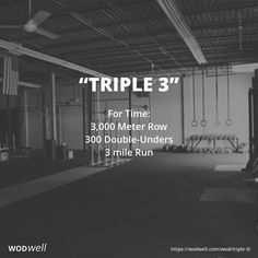 For Time: 3,000 Meter Row; 300 Double-Unders; 3 mile Run
