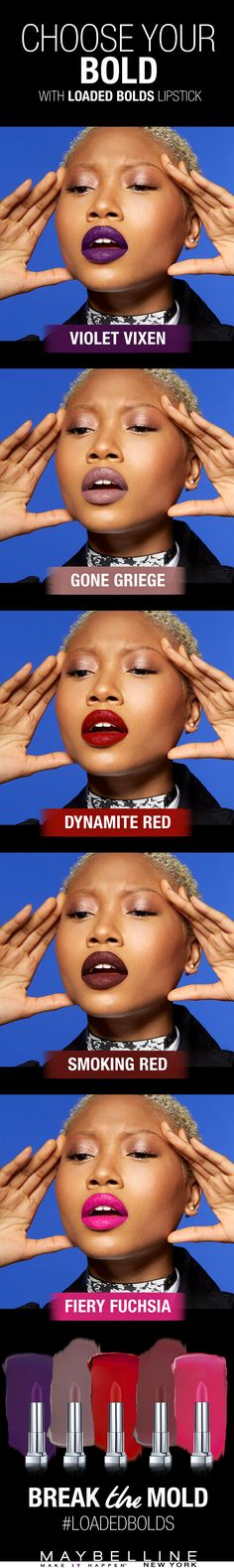Whatever your current mood, Maybelline's Loaded Bolds has a wow lipstick to match. Think Violet Vixen', Gone Greige, Dynamite Red, Smoking Red, Fiery Fuchsia and even more go-get-'em colours. Pair yours with a natural look or go full-on bold with a dramatic smoky eye. Go ahead and put your boldest lips forward.