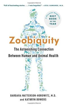 Zoobiquity: The Astonishing Connection Between Human and Animal Health - Barbara Natterson-Horowitz