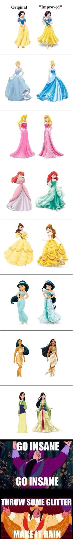 "Well, that took an unexpected turn... I hate the ""improved"". They screwed Ariel up, the girl never wore a green dress! Why would they add designs to the dresses? and What the hell happened to Jasmine! :( MEH anger! Grrr"