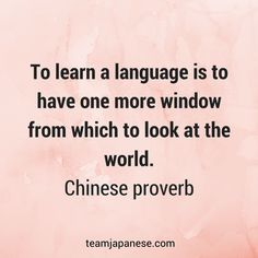 To learn a language is to have one more window from which to look at the world. Visit Team Japanese for more motivational and inspirational quotes about language learning. Learn Another Language, Proverbs Quotes, Faith Quotes, Wisdom Quotes, Life Quotes, Language Quotes, Chinese Quotes, Chinese Proverbs, Study Quotes