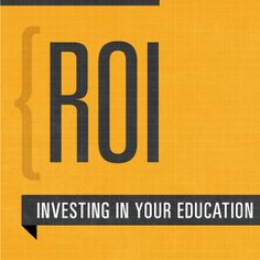 ROI: Investing in Your Education