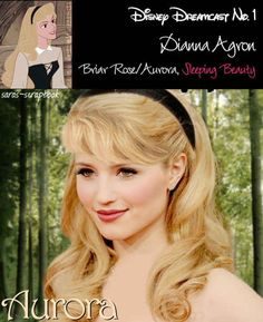 Aurora=Dianna Agron   A Dream Cast Of Your Favorite Disney Characters