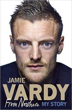 Jamie Vardy: From Nowhere, My Story By Jamie Vardy                               (Author)