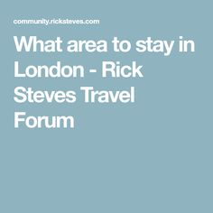 What area to stay in London - Rick Steves Travel Forum