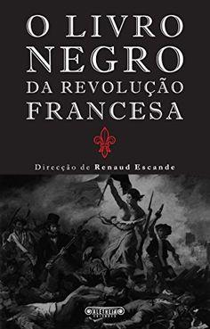 Amazon.com.br eBooks Kindle: O Livro Negro da Revolução Francesa, Renaud Escande