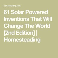 61 Solar Powered Inventions That Will Change The World [2nd Edition] | Homesteading