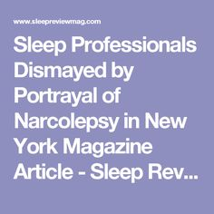 Sleep Professionals Dismayed by Portrayal of Narcolepsy in New York Magazine Article - Sleep Review