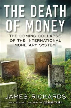 Death of money: the coming collapse of the international monetary system