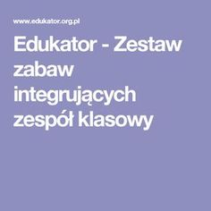 Edukator - Zestaw zabaw integrujących zespół klasowy Teacher Websites, Cool Websites, Games For Kids, Art For Kids, Teachers Corner, Learning Activities, Kindergarten, Teaching, Education
