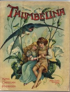 """Thumbelina. Hans Christian Andersen. Father Tuck's """"Nursery"""" Series. Raphael Tuck & Sons, Ltd., c.1900.  """"Thumbelina"""" is about a tiny girl and her adventures with appearance- and marriage-minded toads, moles, and cockchafers. She successfully avoids their intentions before falling in love with a flower-fairy prince just her size."""