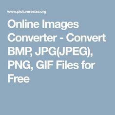 Online Images Converter - Convert BMP, JPG(JPEG), PNG, GIF Files for Free