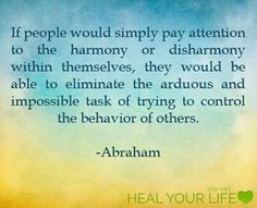 the impossible task of trying to control others .....