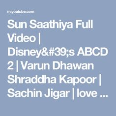 Sun Saathiya Full Video | Disney's ABCD 2 | Varun Dhawan Shraddha Kapoor | Sachin Jigar | love song - YouTube