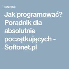 Jak programować? Poradnik dla absolutnie początkujących - Softonet.pl Knowledge, Education, School, Free Time, Design, Projects, Consciousness, Time Out, Schools