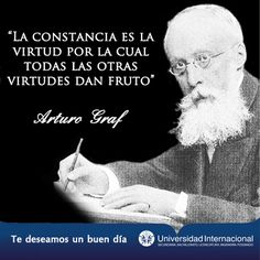 """""""La constancia es la virtud por la cual todas las otras virtudes dan fruto"""" - Arturo Graf"""