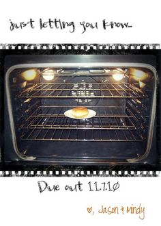This is how I plan on telling my husband one day. Hey honey can you grab the food thats in the oven. Hopefully he gets it.