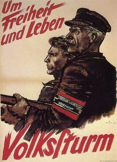 """Um Freiheit und Leben"" (For freedom and life) 1944 German propaganda poster by Mjölnir. The Volkssturm was the NS attempt to call on the last reserves. Those too young or too old for regular military service were called into service."