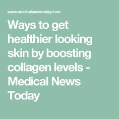 Ways to get healthier looking skin by boosting collagen levels - Medical News Today