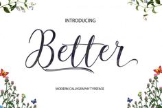 Better Modern Calligraphy. This font was designed by handwriting, and it has a modern and unique forms of calligraphy, the writing style is very natural.