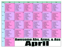 I combined the Awesome Abs, Awesome Arms, and Kick Ass April workouts on to one calendar so it was easier to see. Had to make some minor changes for it to all work together. Here we go!!! :)