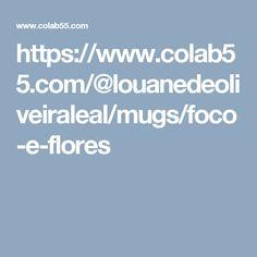 https://www.colab55.com/@louanedeoliveiraleal/mugs/foco-e-flores